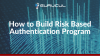 How to Build Risk Based Authentication Program