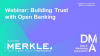 Webinar: Building Trust with Open Banking
