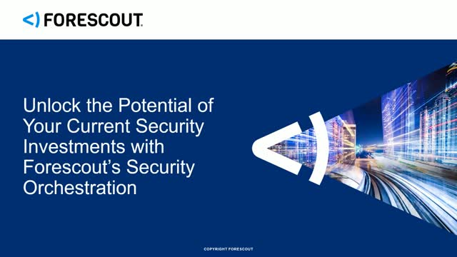 Unlock the Potential of Your Security Investments with Forescout
