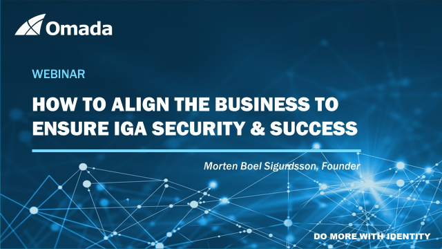 How to Align the Business to Ensure IGA Security & Success