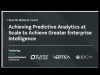 Achieving Predictive Analytics at Scale to Achieve Greater Enterprise Intelligen