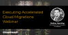 Accelerated Cloud Migrations