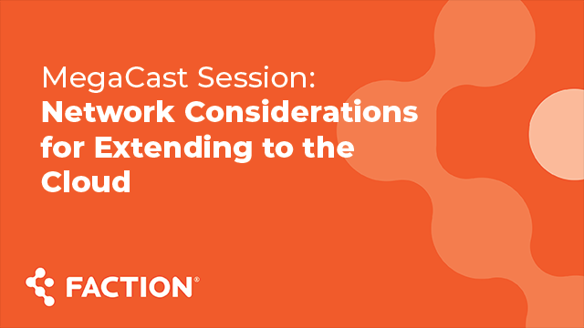 MegaCast Session: Network Considerations for Extending to the Cloud