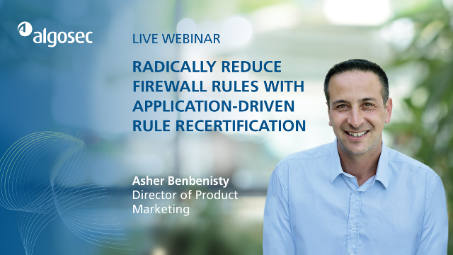 Radically Reduce Firewall Rules with Application-Driven Rule Recertification