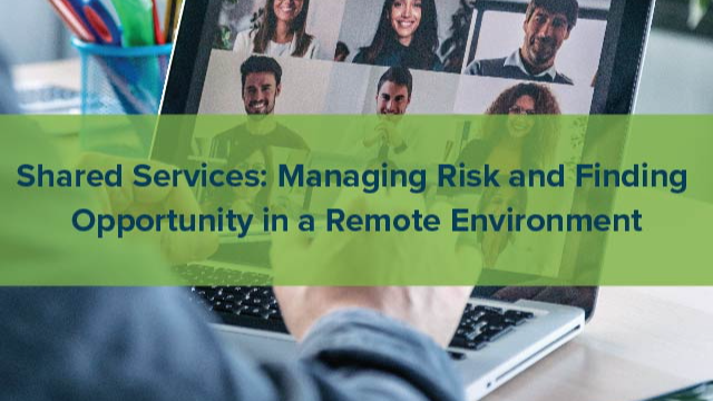 Shared Services: Managing Risk and Finding Opportunity in a Remote Environment