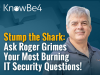Stump the Shark: Ask Roger Grimes Your Most Burning IT Security Questions!