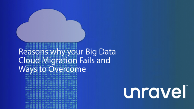 Reasons why your Big Data Cloud Migration Fails and Ways to Overcome