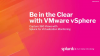 Be in the Clear with VMware vSphere