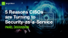5 Reasons CISOs are Turning to Security-as-a-Service