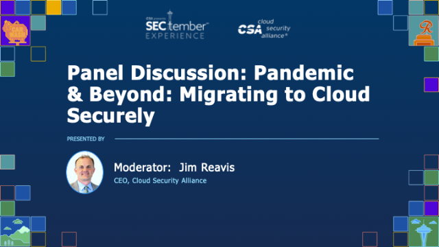 Panel: Pandemic & Beyond: Migrating to Cloud Securely