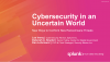 Cybersecurity in an Uncertain World - New Ways to Confront New Ransomware Threat