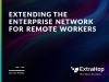 Extending the Enterprise Network for Remote Workers
