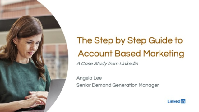 The Step by Step Guide to Account Based Marketing: A Case Study from Linkedin