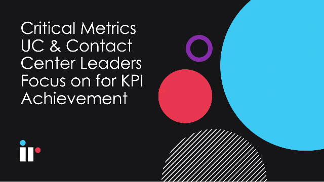 Critical Metrics UC & Contact Center Leaders Focus on for KPI Achievement