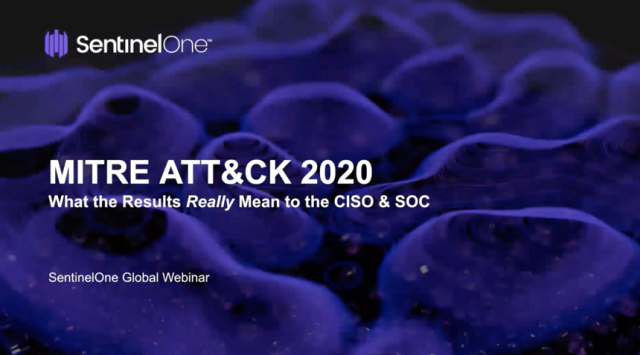 MITRE 2020 ATT&CK Evaluation | What the Results Really Mean to the CISO & SOC