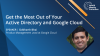 Get the Most Out of Your Active Directory and Google Cloud