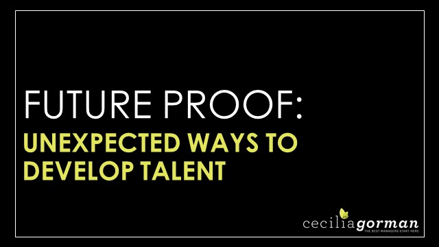 Future Proof: Unexpected Ways to Develop Talent.