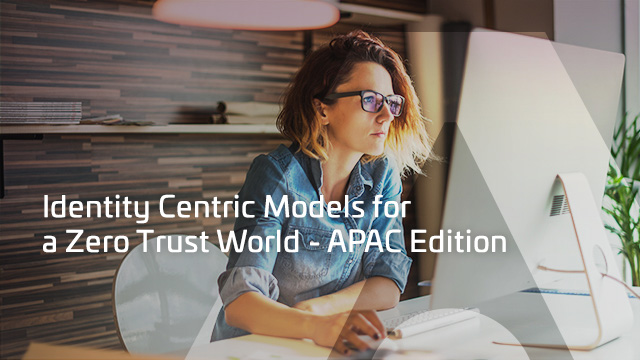 Identity-Centric Zero Trust Models for a Multi-Cloud World - APAC Edition