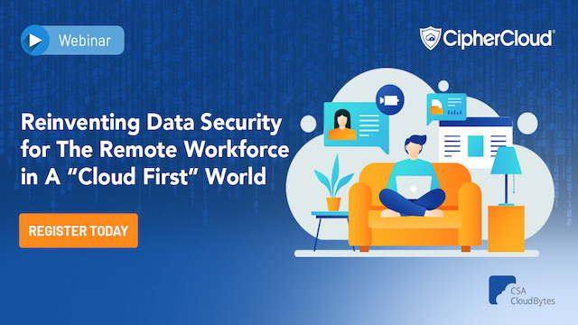 "Reinventing Data Security for the Remote Workforce in A ""Cloud First"" World"