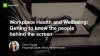 Workplace Health and Wellbeing: Getting to know the people behind the screen