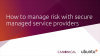 How to manage risk with secure managed service provider