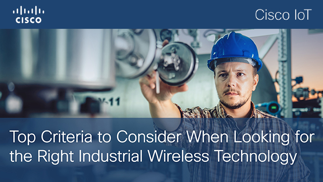 Top criteria to consider when looking for the right industrial wireless tech.