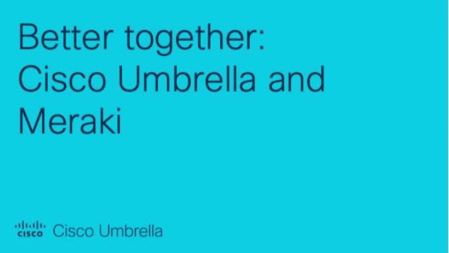 Better together: Cisco Umbrella and Meraki