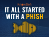 It All Started with a Phish...