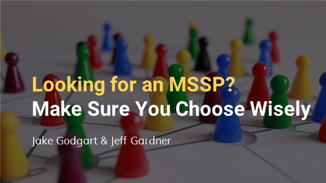 Looking for an MSSP? Make Sure You Choose Wisely