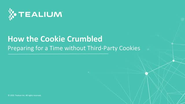 How the 'Cookie' Crumbled: Preparing You for a Time Without Third-Party Cookies