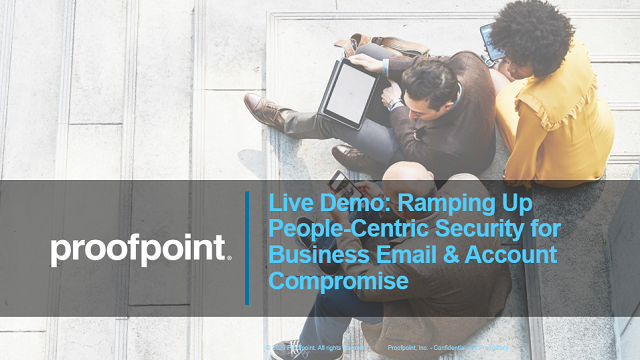 Live Demo: Ramping Up People-Centric Security Business Email/Account Compromise