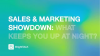 Sales and Marketing Showdown: What's Keeping You Up at Night?
