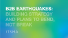 B2B Earthquakes: Building Strategy and Plans to Bend, Not Break