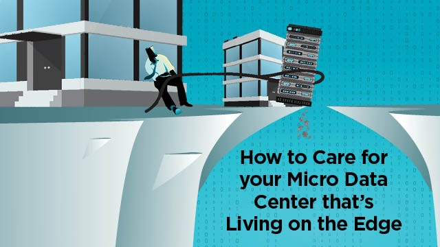 How to care for your Micro Data Center that's Living on the Edge