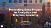 Protecting Data Privacy in Analytics and Machine Learning
