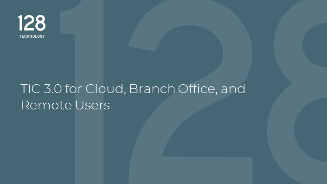 TIC 3.0 for Cloud, Branch Office, and Remote Users