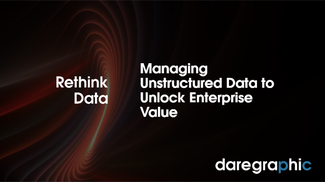 Managing Unstructured Data to Unlock Enterprise Value