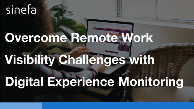 Overcome Remote Work Visibility Challenges with Digital Experience Monitoring