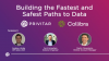Building the Fastest and Safest Paths to Data