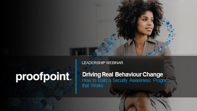 Driving Real Behaviour Change: Build a Security Awareness Program that Works