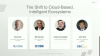 The Shift to Cloud-Based, Intelligent Ecosystems
