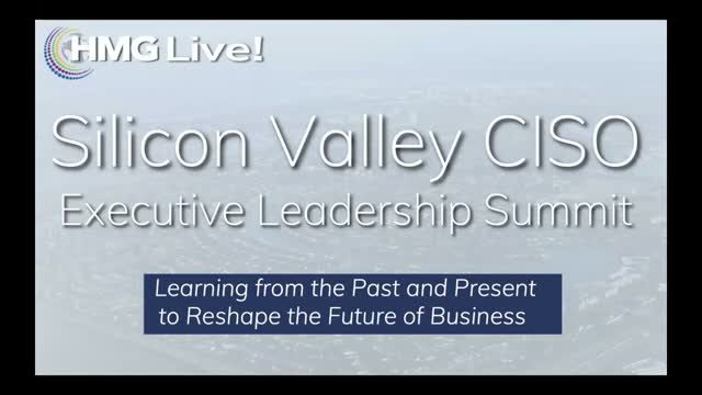 RECORDED AT 2020 HMG Live! Silicon Valley CISO Executive Leadership Summit