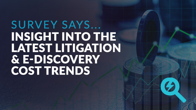 Survey Says...Insight into the Latest Litigation & E-Discovery Cost Trends