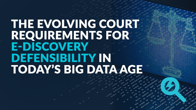 Court Requirements for E-Discovery Defensibility in Today's Big Data Age