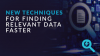 New Techniques for Finding Relevant Data Faster