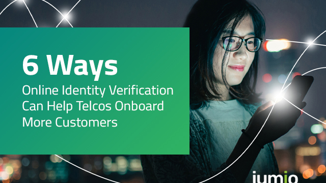 6 Ways Online Identity Verification Can Help Telcos Onboard More Customers