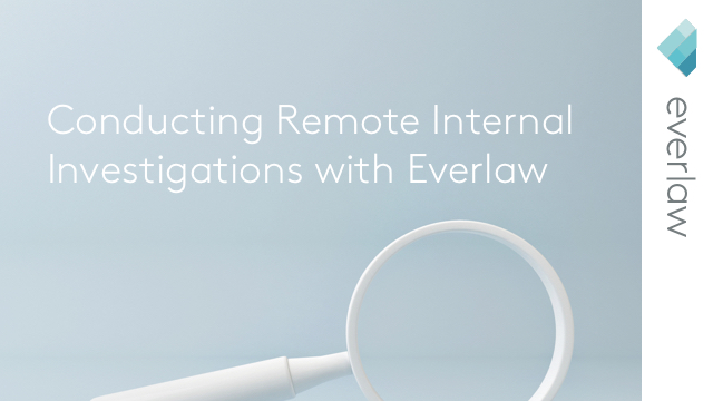Conducting Remote Internal Investigations with Everlaw
