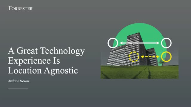 Forrester A Great Technology Experience is Location Agnostic Webinar