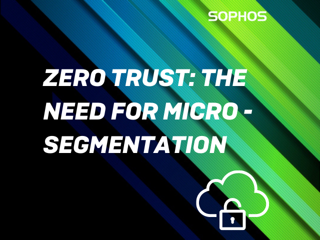 Zero Trust: The Need for Micro-Segmentation