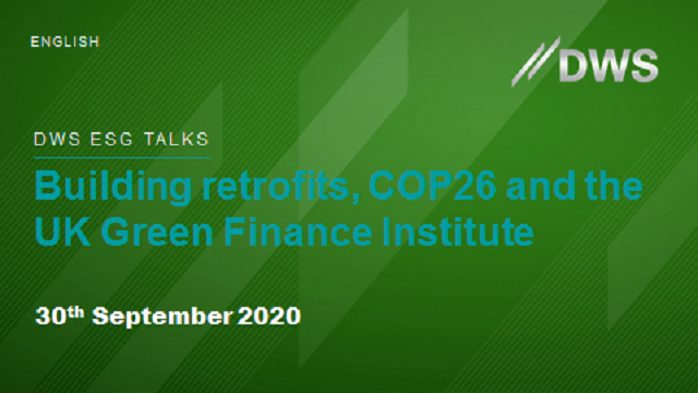 DWS ESG Talks: Building retrofits, COP26 and the UK Green Finance Institute